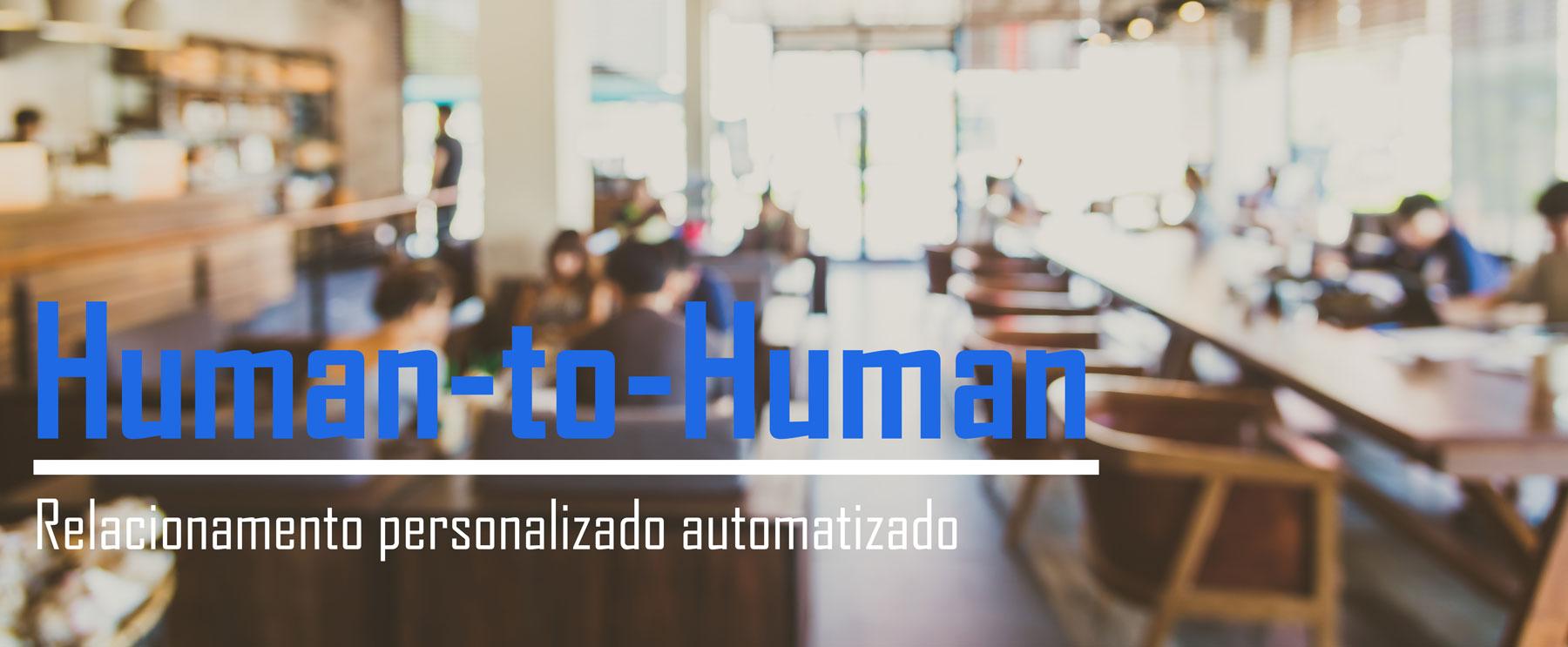 Human-To-Human: relacionamento personalizado automatizado