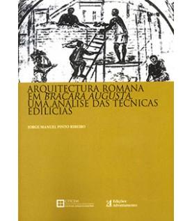 Arquitectura Romana em Bracara Augusta - Uma análise das técnicas edilícias